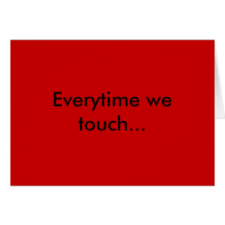 Everytime we touch... greeting card