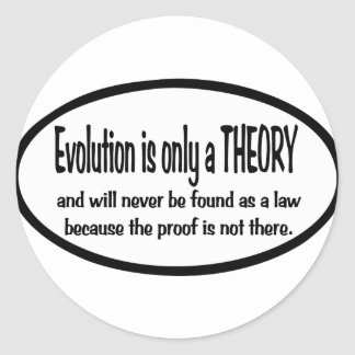 Evolution  is only  a  theory classic round sticker