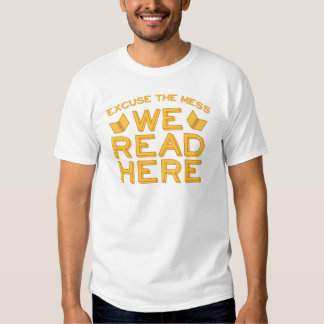 excuse the mess we read here shirt