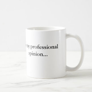 Express your professional opinion! coffee mug