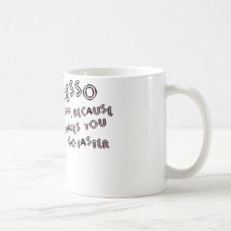 Expresso Makes You Faster Coffee Mug