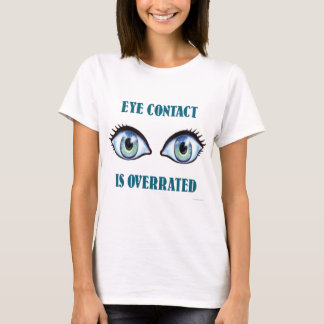 Eye Contact Is Overrated T-Shirt