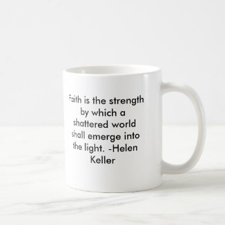 Faith is the strength by which a shattered worl... coffee mug