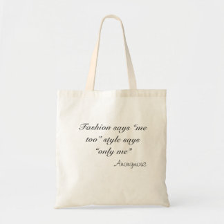 "Fashion says ""me too"" style says ""only me"" budget tote bag"