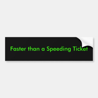 """Faster than a Speeding Ticket"" Car Bumper Sticker"