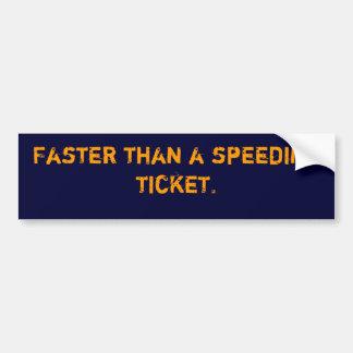 Faster than a speeding ticket. bumper sticker