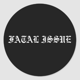 Fatal Issue Sticker