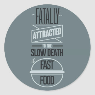 Fatally attracted to the slow death of fast food classic round sticker