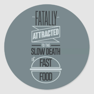 Fatally attracted to the slow death of fast food round sticker