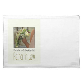 Father in Law  Please be bride's attendant Place Mat