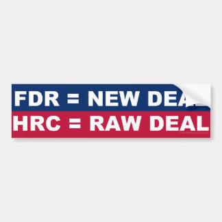 FDR = New Deal - HRC = Raw Deal Bumper Sticker