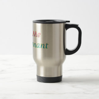 Feed Me I'm Pregnant Stainless Steel Travel Mug