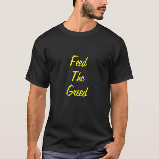 Feed The Greed T-Shirt