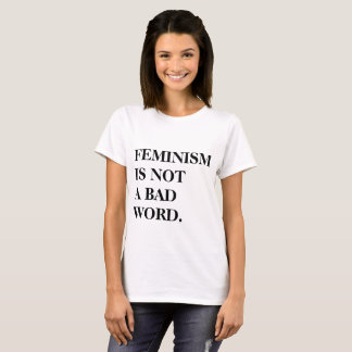 Feminism is not a bad word. Tshirt