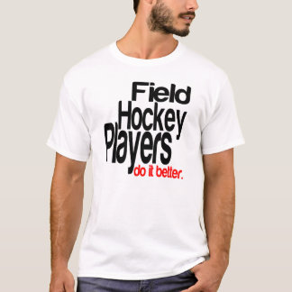 Field Hockey Players Do It Better T-Shirt