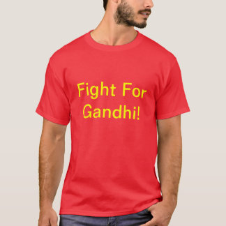 Fight for Gandhi! t-shirt
