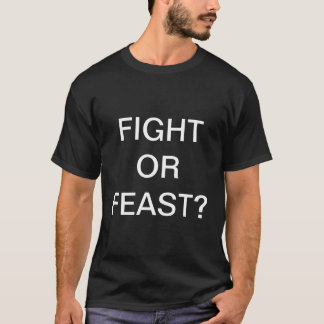 Fight or Feast Shirt