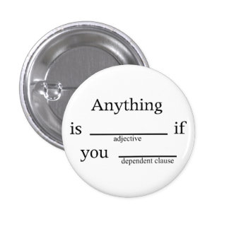 Fill in the Blanks: Anything is __ if You ____ 3 Cm Round Badge