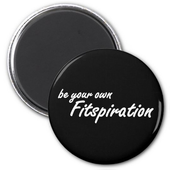 Fitness Inspiration - Be Your Own Fitspiration 6 Cm Round Magnet