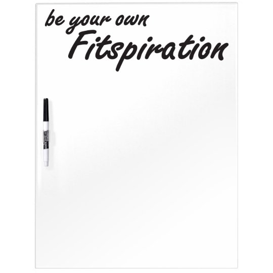 Fitness Inspiration - Be Your Own Fitspiration Dry-Erase Whiteboard