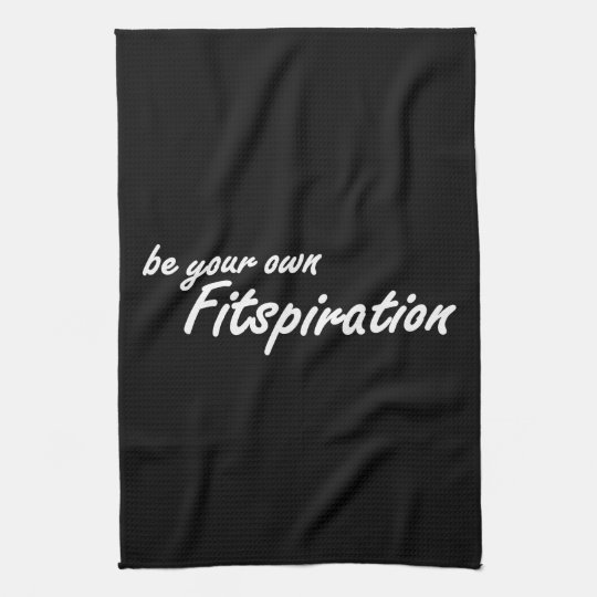 Fitness Inspiration - Be Your Own Fitspiration Kitchen Towels