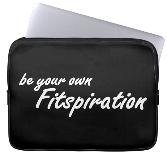 Fitness Inspiration - Be Your Own Fitspiration Laptop Computer Sleeves