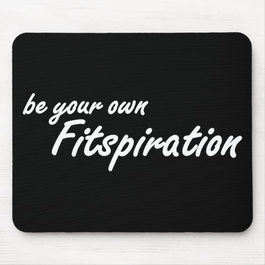 Fitness Inspiration - Be Your Own Fitspiration Mouse Pad