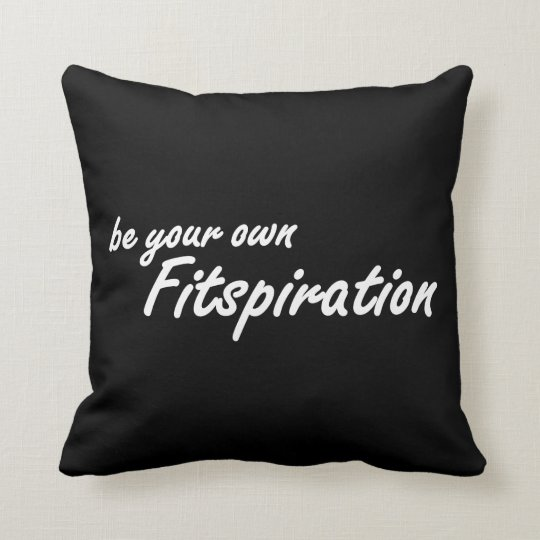 Fitness Inspiration - Be Your Own Fitspiration Throw Pillow