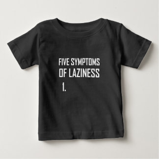 Five Symptoms Laziness Baby T-Shirt