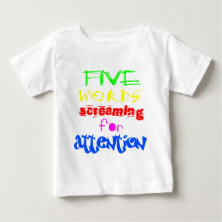 Five Words Screaming For Attention Baby T-Shirt