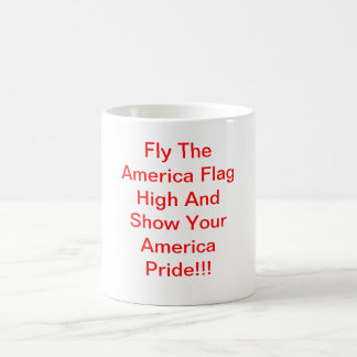 Fly The America Flag High And Show Your America... Basic White Mug