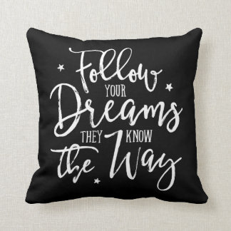 Follow Your Dreams. They Know The Way. Cushion