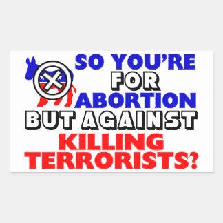 For Abortion But Against Killing Terrorists? Rectangular Sticker