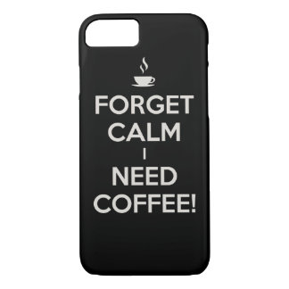 Forget Calm I Need Coffee - iPhone Case