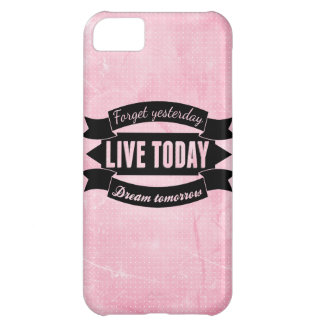 Forget yesterday,live today,dream tomorrow iPhone 5C case