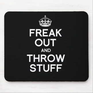 FREAK OUT AND THROW STUFF MOUSE PAD