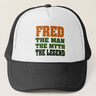 Fred - the Man, the Myth, the Legend! Trucker Hat