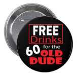 Free Drinks for the 60 Year Old Dude Button