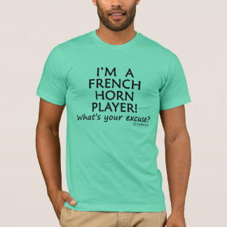 French Horn Player Excuse T-Shirt