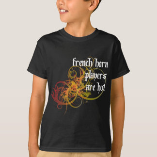 French Horn Players Are Hot T-Shirt
