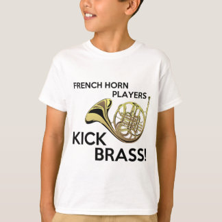 French Horn Players Kick Brass T-Shirt