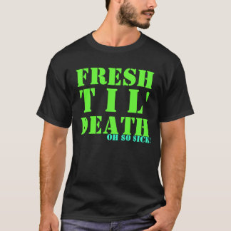 FRESH, T I L', DEATH, OH $O $ICK! T-Shirt