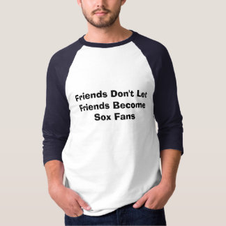 Friends Don't Let Friends Become Sox Fans T-Shirt