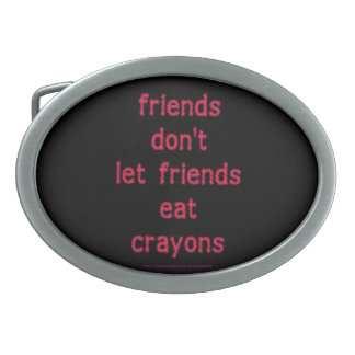 Friends don't let friends eat crayons funny humor belt buckles