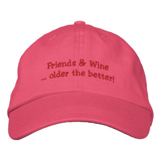 Friends & Wine older the better  Embroidered Hat