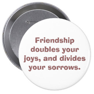 Friendship doubles your joys, and divides your ... 10 cm round badge