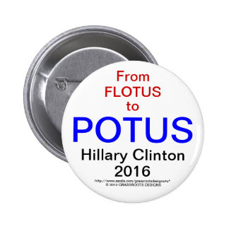 From FLOTUS TO POTUS HILLARY CLINTON 2016 Buttons