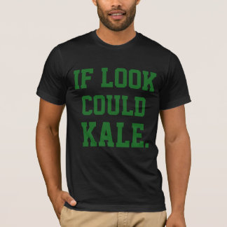 Fun Funny and Cool If Look Could Kale T-Shirt