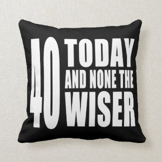 Funny 40th Birthdays : 40 Today and None the Wiser Throw Cushions