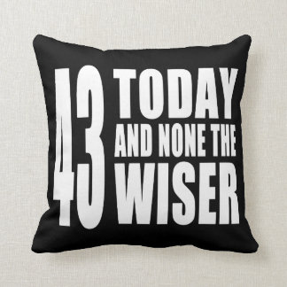 Funny 43rd Birthdays : 43 Today and None the Wiser Throw Pillows